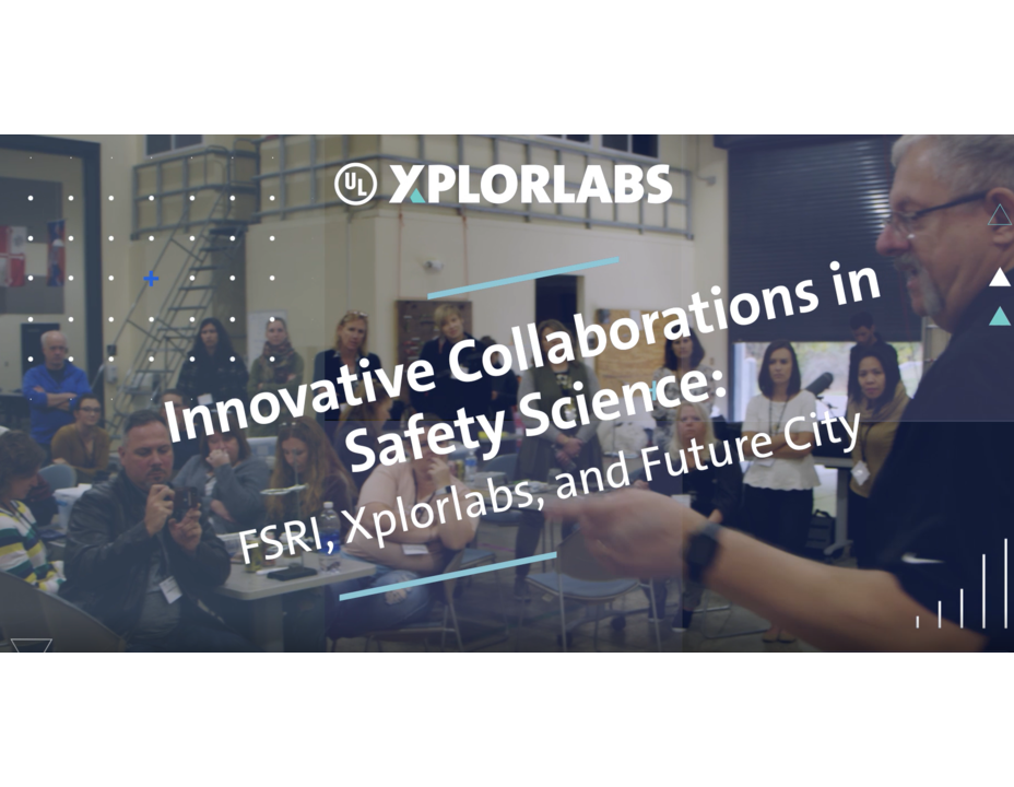 Innovative Collaborations in Safety Science: FSRI, Xplorlabs, and Future City
